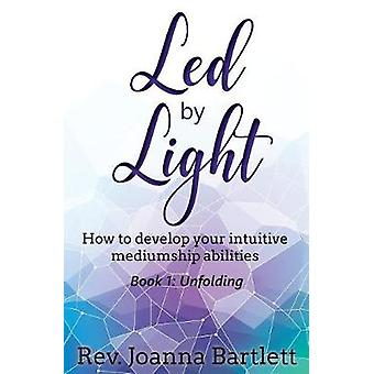 Led by Light How to develop your intuitive mediumship abilities Book 1 Unfolding by Bartlett & Rev. Joanna