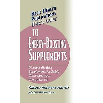 Users Guide to EnergyBoosting Supplements Discover the Best Supplements for Safely Enhancing Your Energy Levels by Hunninghake & Ron