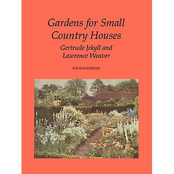 Gardens for Small Country Houses by Jekyll & Gertrude