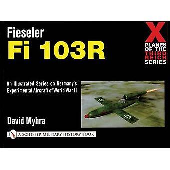 Fieseler Fi 103R by David Myhra - 9780764313981 Book