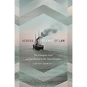 Across Oceans of Law - The Komagata Maru and Jurisdiction in the Time
