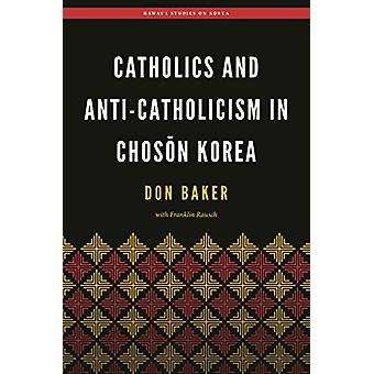 Catholics and Anti-Catholicism in Choson Korea par Don Baker - 9780824