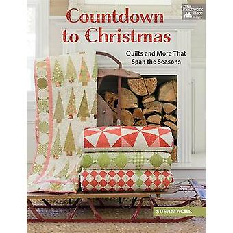 Countdown to Christmas - Quilts and More That Span the Seasons by Susa
