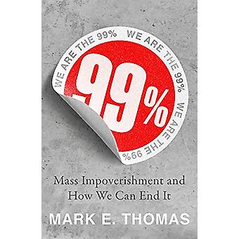 99% - Mass Impoverishment and How We Can End It by Mark Thomas - 97817