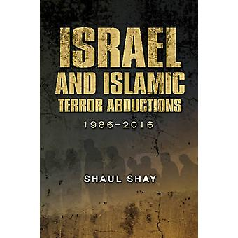 Israel & Islamic Terror Abductions - 1986-2016 by Shaul Shay - 978