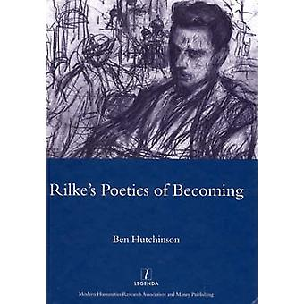 Rilke's Poetics of Becoming by Ben Hutchinson - 9781904350538 Book