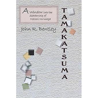 Tamakatsuma - A Window into the Scholarship of Motoori Norinaga by Joh