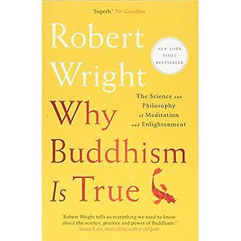 Why Buddhism Is True - The Science and Philosophy of Meditation and En