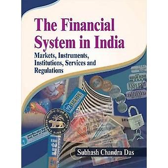 The Financial System in India - Markets - Instruments - Institutions -