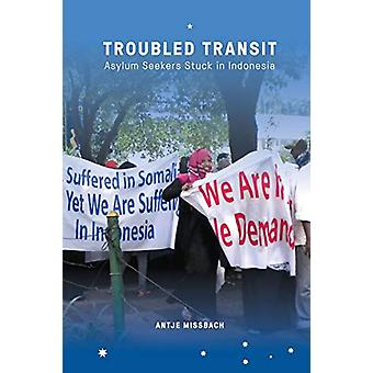Troubled Transit - Asylum Seekers Stuck in Indonesia by Antje Missbach