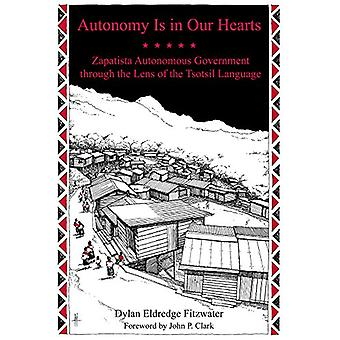 Autonomy Is In Our Hearts - Zapatista Autonomous Government through th