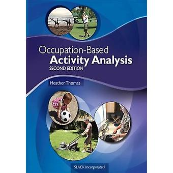 Occupation-Based Activity Analysis (2nd Revised edition) by Heather T