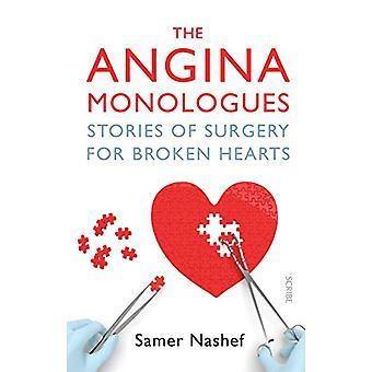 The Angina Monologues - stories of surgery for broken hearts by Samer