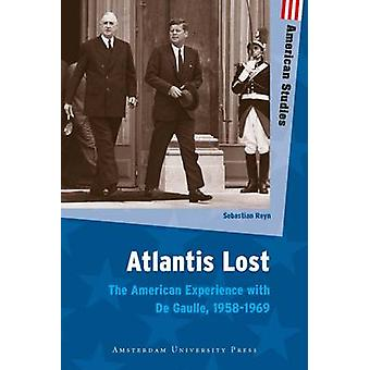 Atlantis Lost - The American Experience with De Gaulle - 1958-1969 by