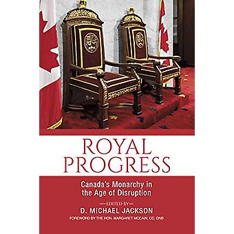 Royal Progress - Canada's Monarchy in the Age of Disruption by D. Mich