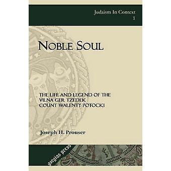 Noble Soul The Life amp Legend of the Vilna Ger Tzedek Count Walenty Potocki by Joseph H Prouser
