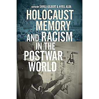 Holocaust Memory and Racism in the Postwar World by Shirli Gilbert -
