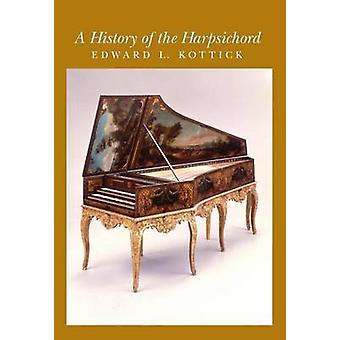 A History of the Harpsichord by Edward L Kottick