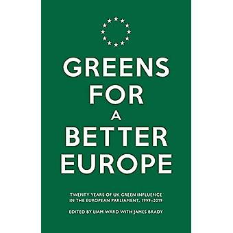 Greens For a Better Europe - Twenty Years of UK Green Influence in the