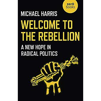 Välkommen till upproret - Ett nytt hopp i radikal politik av Michael H