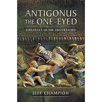 Antigonus de Eenogige - grootste van de opvolgers door Jeff kampioen-