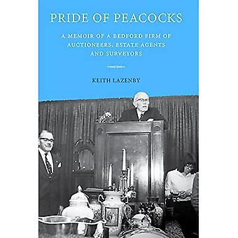 Pride of Peacocks: A Memoir of a Bedford Firm of Auctioneers, Estate Agents and Surveyors: 93 (Publications Bedfordshire...