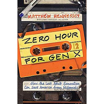 Zero Hour for Gen X - How the Last Adult Generation Can Save America f