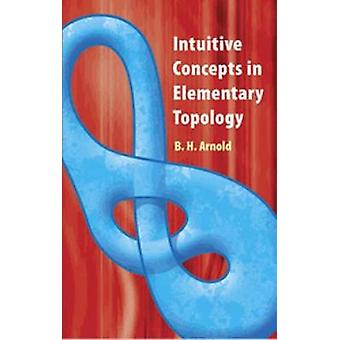 Intuitive Concepts in Elementary Topology by B H Arnold