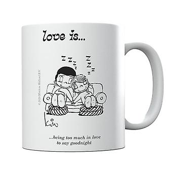 Love Is Being Too Mich In Love To Say Goodnight Mug