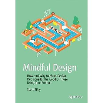 Mindful Design - How and Why to Make Design Decisions for the Good of