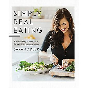 Yksinkertaisesti todellinen syöminen: jokapäiväiset reseptit ja rituaalit terveelliseen elämään, joka on tehty yksinkertaiseksi