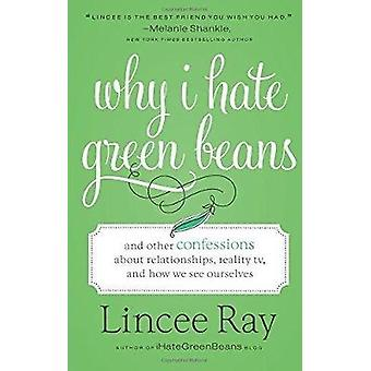 Why I Hate Green Beans: And Other Confessions about Relationships Reality Tv and How We See Ourselves