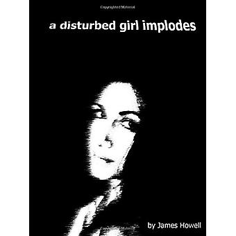 A Disturbed Girl Implodes by Howell James - 9780956926012 Book