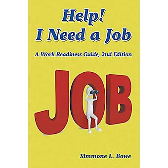 Help! I Need a Job - A Work Readiness Guide -- 2nd Edition by Simmone