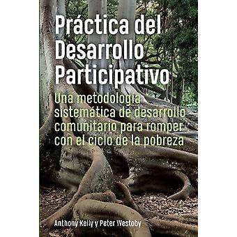 Prctica del Desarrollo Participativo Una metodologa sistemtica de desarrollo comunitario para romper con el ciclo de la pobreza
