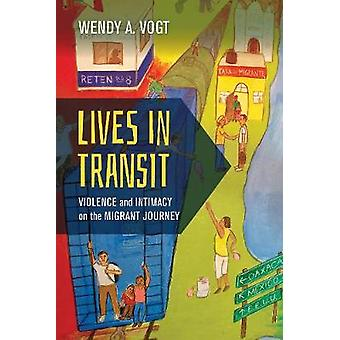 Lives in Transit - Violence and Intimacy on the Migrant Journey