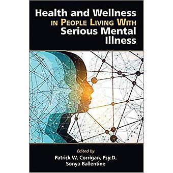 Health and Wellness in People Living With Serious Mental Illness by Edited by Patrick W Corrigan & Edited by Sonya L Ballentine