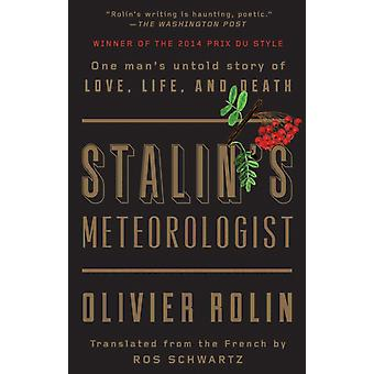 Stalins Meteorologist  One Mans Untold Story of Love Life and Death by Olivier Rolin & Translated by Ros Schwartz