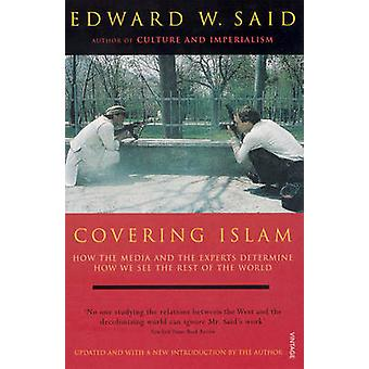 Covering Islam - How the Media and the Experts Determine How We See th