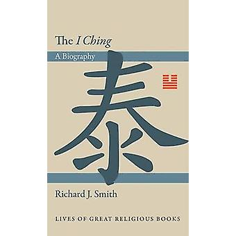 The I Ching - A Biography by Richard J. Smith - 9780691145099 Book