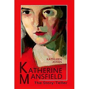 Katherine Mansfield - tarinankertoja Kathleen Jones - 97807486435