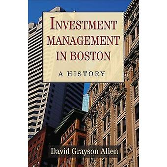 Investment Management in Boston - A History by David Grayson Allen - 9