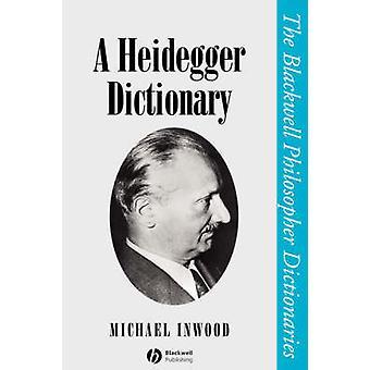 A Heidegger Dictionary by Michael Inwood - 9780631190950 Book