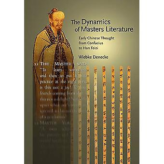 The Dynamics of Masters Literature - Early Chinese Thought from Confuc
