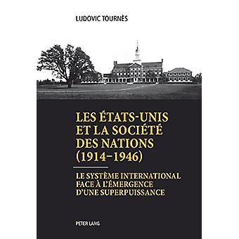 Les Etats-Unis Et La Société Des Nations (1914-1946) - Le Systeme Inte