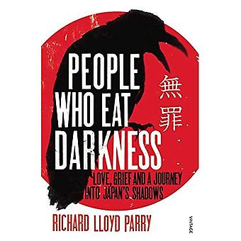 People Who Eat Darkness: Murder, Grief and a Journey into Japan's Shadows: Love, Grief and a Journey into Japan's Shadows