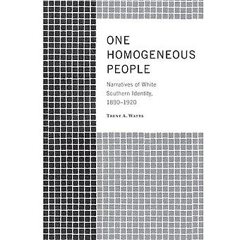 One Homogeneous People: Narratives of White Southern Identity, 1890-1920