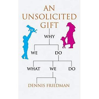 An Unsolicited Gift: Why We Do What We Do