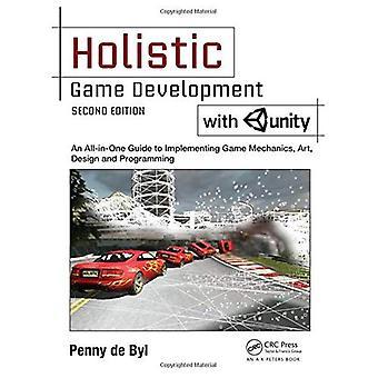 Holistisk spillutvikling med enhet: en alt-i-ett Guide å implementere spill mekanikere, kunst, Design og programmering