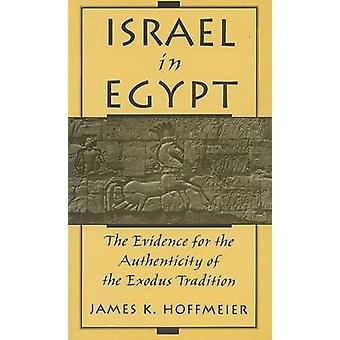 Israel in Ägypten die Beweise für die Echtheit der Exodus-Tradition von Hoffmeier & James K.